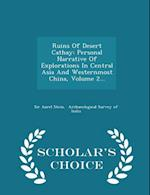 Ruins Of Desert Cathay: Personal Narrative Of Explorations In Central Asia And Westernmost China, Volume 2... - Scholar's Choice Edition af Sir Aurel Stein
