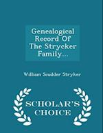 Genealogical Record Of The Strycker Family... - Scholar's Choice Edition