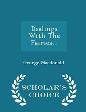 Dealings With The Fairies... - Scholar's Choice Edition