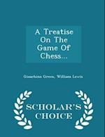 A Treatise On The Game Of Chess... - Scholar's Choice Edition