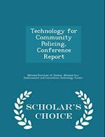 Technology for Community Policing, Conference Report - Scholar's Choice Edition