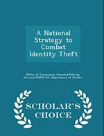 A National Strategy to Combat Identity Theft - Scholar's Choice Edition