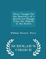 Three Voyages for the Discovery of a Northwest Passage from the Atlantic to the Pacific - Scholar's Choice Edition