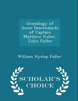 Genealogy of Some Descendants of Captain Matthew Fuller, John Fuller - Scholar's Choice Edition