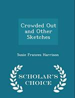 Crowded Out and Other Sketches - Scholar's Choice Edition