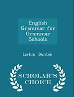 English Grammar for Grammar Schools - Scholar's Choice Edition af Larkin Dunton