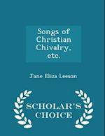 Songs of Christian Chivalry, etc. - Scholar's Choice Edition