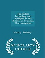The Pocket Formulary and Synopsis of the British and Foreign Pharmacopoeias - Scholar's Choice Edition af Henry Beasley