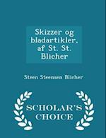 Skizzer og bladartikler, af St. St. Blicher - Scholar's Choice Edition