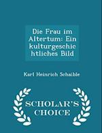 Die Frau im Altertum: Ein kulturgeschichtliches Bild - Scholar's Choice Edition