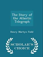 The Story of the Atlantic Telegraph - Scholar's Choice Edition af Henry Martyn Field