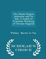 The Steam-Engine Indicator and Its Use: A Guide to Practical Working of Stream-Engines - Scholar's Choice Edition af William Barnet Le Van