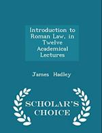 Introduction to Roman Law, in Twelve Academical Lectures - Scholar's Choice Edition af James Hadley