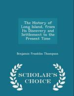 The History of Long Island, from Its Discovery and Settlement to the Present Time - Scholar's Choice Edition
