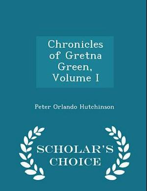 Chronicles of Gretna Green, Volume I - Scholar's Choice Edition