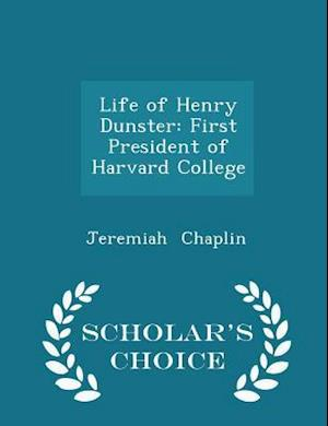 Life of Henry Dunster: First President of Harvard College - Scholar's Choice Edition