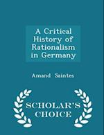 A Critical History of Rationalism in Germany - Scholar's Choice Edition af Amand Saintes