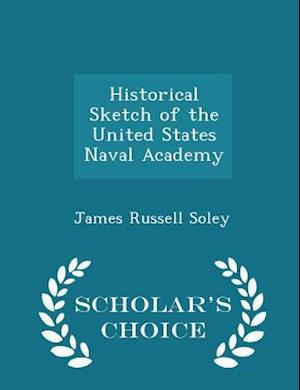 Historical Sketch of the United States Naval Academy - Scholar's Choice Edition