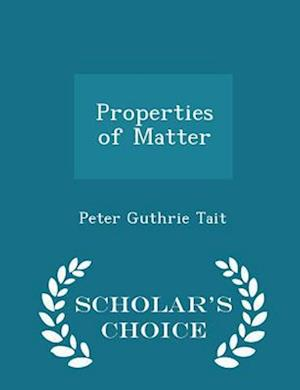 Properties of Matter - Scholar's Choice Edition