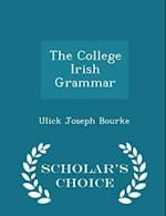 The College Irish Grammar - Scholar's Choice Edition af Ulick Joseph Bourke