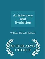 Aristocracy and Evolution - Scholar's Choice Edition af William Hurrell Mallock
