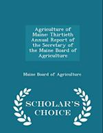 Agriculture of Maine: Thirtieth Annual Report of the Secretary of the Maine Board of Agriculture - Scholar's Choice Edition