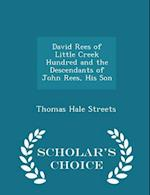 David Rees of Little Creek Hundred and the Descendants of John Rees, His Son - Scholar's Choice Edition