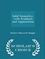 Solid Geometry, with Problems and Applications - Scholar's Choice Edition