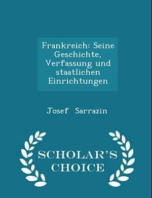 Frankreich: Seine Geschichte, Verfassung und staatlichen Einrichtungen - Scholar's Choice Edition