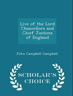 Live of the Lord Chancellors and Chief Justices of England - Scholar's Choice Edition