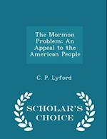The Mormon Problem: An Appeal to the American People - Scholar's Choice Edition