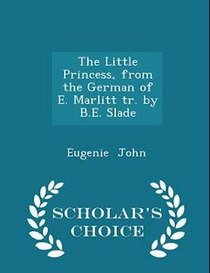The Little Princess, from the German of E. Marlitt tr. by B.E. Slade - Scholar's Choice Edition
