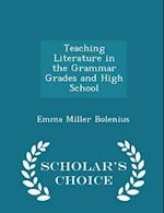 Teaching Literature in the Grammar Grades and High School - Scholar's Choice Edition af Emma Miller Bolenius