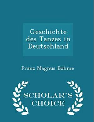 Geschichte des Tanzes in Deutschland - Scholar's Choice Edition