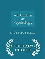 An Outline of Psychology - Scholar's Choice Edition af Edward Bradford Titchener