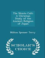 The Shinto Cult: A Christian Study of the Ancient Religion of Japan - Scholar's Choice Edition