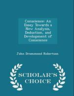 Conscience: An Essay Towards a New Analysis, Deduction, and Development of Conscience - Scholar's Choice Edition af John Drummond Robertson