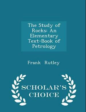 The Study of Rocks: An Elementary Text-Book of Petrology - Scholar's Choice Edition