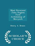 Most Reverend John Hughes First Archbishop of Newyork - Scholar's Choice Edition af Henry A. Brann