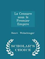 La Censure Sous Le Premier Empire - Scholar's Choice Edition af Henri Welschinger