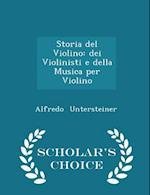 Storia del Violino: dei Violinisti e della Musica per Violino - Scholar's Choice Edition af Alfredo Untersteiner