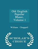 Old English Popular Music, Volume I - Scholar's Choice Edition af William Chappell