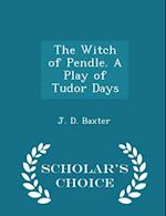 The Witch of Pendle. a Play of Tudor Days - Scholar's Choice Edition af J. D. Baxter