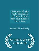 Pictures of the Past: Memories of Men I Have Met and Places I Have Seen - Scholar's Choice Edition af Francis H. Grundy