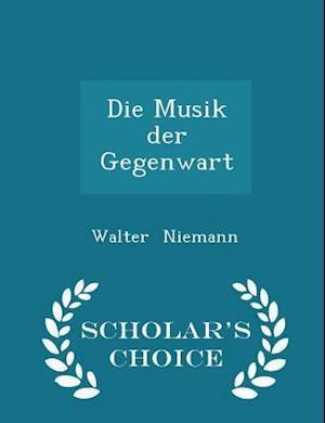 Die Musik der Gegenwart - Scholar's Choice Edition
