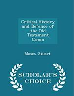 Critical History and Defence of the Old Testament Canon - Scholar's Choice Edition af Moses Stuart