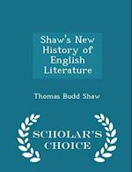 Shaw's New History of English Literature - Scholar's Choice Edition