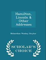Hamilton, Lincoln & Other Addresses - Scholar's Choice Edition