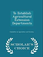 To Establish Agricultural Extension Departments - Scholar's Choice Edition af Committee On Agriculture And Forestry