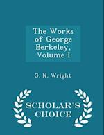 The Works of George Berkeley, Volume I - Scholar's Choice Edition